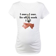 I Owe...I Owe Shirt