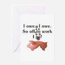 I Owe...I Owe Greeting Card