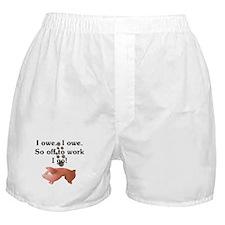 I Owe...I Owe Boxer Shorts
