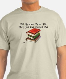"""""""Old Librarians Never Die"""" T-Shirt"""