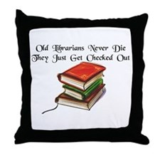 """Old Librarians Never Die"" Throw Pillow"