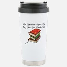 """Old Librarians Never Die"" Travel Mug"