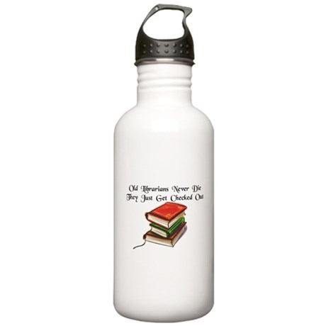 """""""Old Librarians Never Die"""" Stainless Water Bottle"""