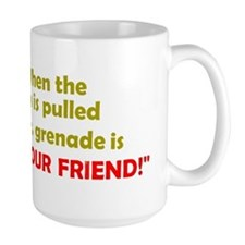 ... is NOT YOUR FRIEND! Mug