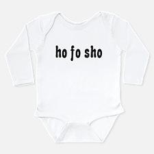 Ho Fo Sho Long Sleeve Infant Bodysuit
