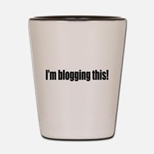 Blogging This Shot Glass