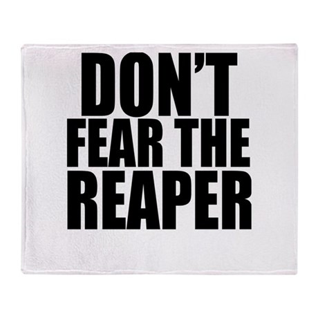Dont Fear The Reaper Throw Blanket