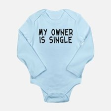 My Owner Is Single Long Sleeve Infant Bodysuit