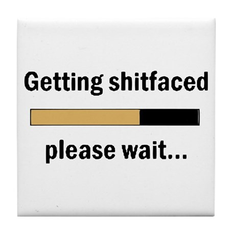 Getting Shit Faced Please Wait Tile Coaster