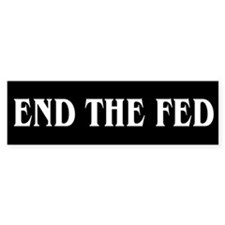 End The Fed - Bumper Sticker