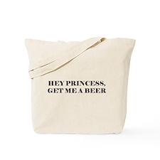 Hey Princess Get Me A Beer Tote Bag