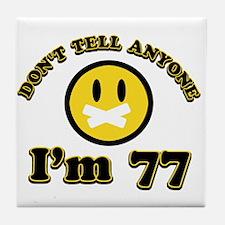 Don't tell anybody I'm 77 Tile Coaster