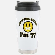 Don't tell anybody I'm 77 Travel Mug