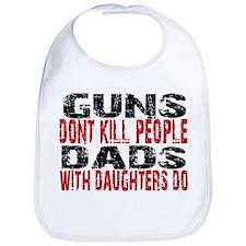 Guns Don't Kill People - Dads Bib