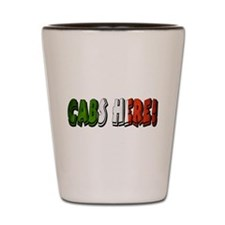 CABS HERE 4 Shot Glass