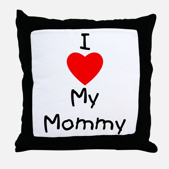 I love my mommy Throw Pillow
