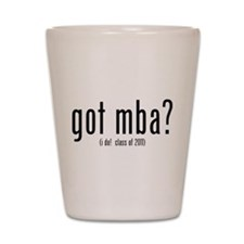 got mba? (i do! class of 2011) Shot Glass