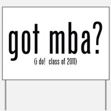 got mba? (i do! class of 2011) Yard Sign