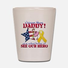 Welcome Home Daddy Shot Glass