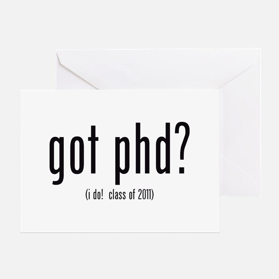 got phd? (i do! class of 2011) Greeting Card