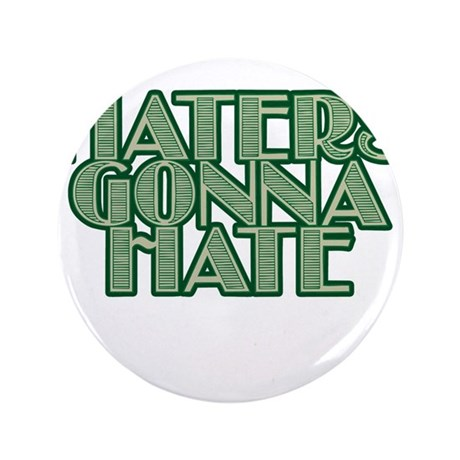 "Haters Gonna Hate 3.5"" Button (100 pack)"