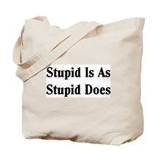 Stupid Is Tote Bag