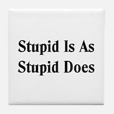 Stupid Is Tile Coaster