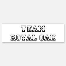 Team Royal Oak Bumper Bumper Bumper Sticker