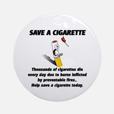 save a cigarette Ornament (Round)