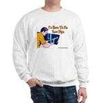 Plumber Fix Your Pipe Sweatshirt