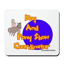 Dog And Pony Show Coordinator Mousepad