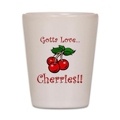 Gotta Love Cherries! Shot Glass