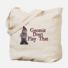 Gnomie Don't Play That Tote Bag