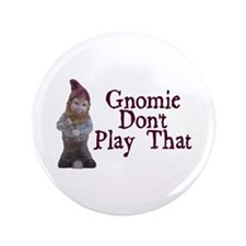 "Gnomie Don't Play That 3.5"" Button"