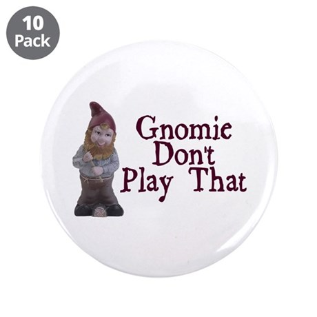 """Gnomie Don't Play That 3.5"""" Button (10 pack)"""