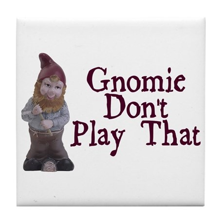 Gnomie Don't Play That Tile Coaster