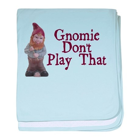 Gnomie Don't Play That baby blanket