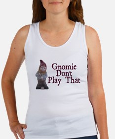 Gnomie Don't Play That Women's Tank Top