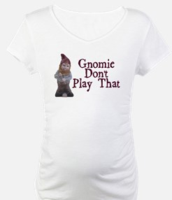 Gnomie Don't Play That Shirt
