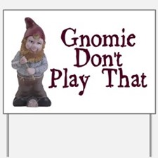 Gnomie Don't Play That Yard Sign