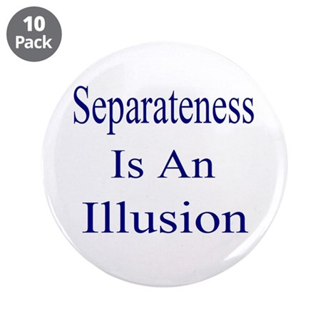 """Separateness Is Illusion 3.5"""" Button (10 pack"""