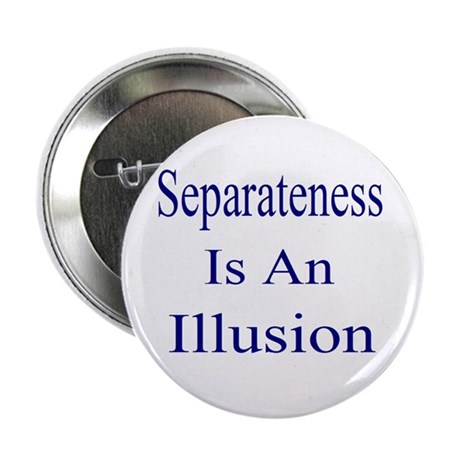 """Separateness Is Illusion 2.25"""" Button (100 pa"""