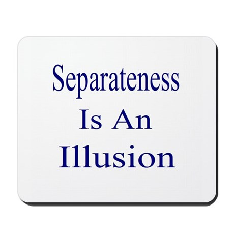 Separateness Is Illusion Mousepad