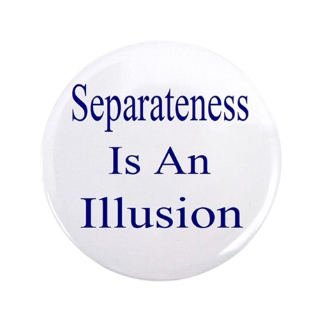 """Separateness Is Illusion 3.5"""" Button (100 pac"""
