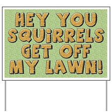 Hey Squirrel Yard Sign