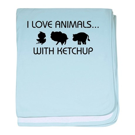 I Love Animals With Ketchup baby blanket
