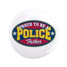 "Proud to be a Police Father 3.5"" Button"