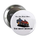 """Too Much Muscle 2.25"""" Button"""