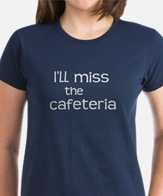 I'll miss the Cafeteria Tee