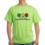You Bet Your Bocce Balls Green T-Shirt